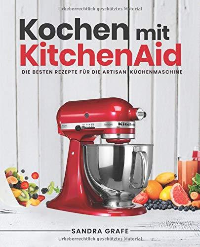 kochen mit kitchenaid die besten rezepte f r die artisan k chenmaschine sch ne babysachen. Black Bedroom Furniture Sets. Home Design Ideas