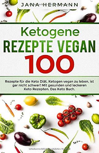 Ketogene Ernährung: 200 ketogene Rezepte für die Keto Diät..